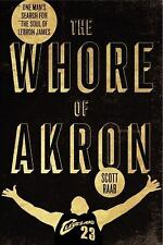 The Whore of Akron: One Man's Search for the Soul of LeBron James-ExLibrary