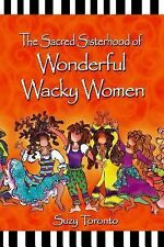 The Sacred Sisterhood of Wonderful Wacky Women by Suzy Toronto (2015, Paperback)