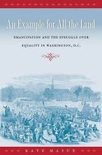 An Example for All the Land : Emancipation and the Struggle over Equality in...