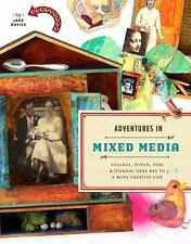 Adventures in Mixed Media: Collage, Stitch, Fuse, and Journal Your Way to a Mor