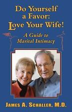 Do Yourself a Favor : Love Your Wife by James A. Schaller (2010, Paperback)