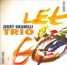 JERRY GRANELLI TRIO Let Go CD JAZZ Simon Fisk / Danny Oore