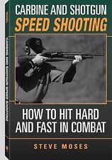 Carbine And Shotgun Speed Shooting: How To Hit Hard And Fast In Combat, Steve Mo