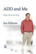 ADD and Me: Forty Years in a Fog by Ken Patterson (Paperback, 2004) ADHD Book