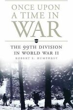 Once upon a Time in War : The 99th Division in World War II 18 by Robert E. Hump