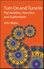 Turn on and Tune In : Psychedelics, Narcotics and Euphoriants by John Mann...