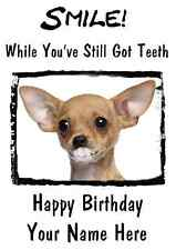 Chihuahua  Dog Happy Birthday Card Smile Teeth 23 A5 Personalised Greetings