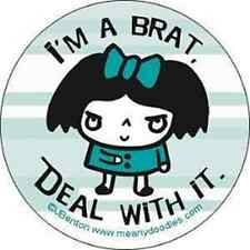 MEANY DOODLES 1.5-inch BADGE Button Pin I'm a brat. NEW OFFICIAL MERCHANDISE