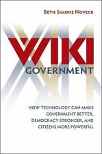 Wiki Government: How Technology Can Make Government Better, Democracy Stronger,