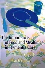 The Importance of Food and Mealtimes in Dementia Care : The Table Is Set by...
