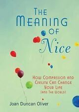 The Meaning of Nice: How Compassion and Civility Can Change Your Life (and The W