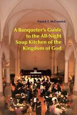 A Banqueter's Guide to the All-Night Soup Kitchen of the Kingdom of God by...