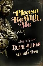 Please Be with Me : A Song for My Father, Duane Allman by Galadrielle Allman...