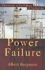 Power Failure : Christianity in the Culture of Technology by Albert Borgmann...