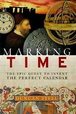 Marking Time: The Epic Quest to Invent the Perfect Calendar, Steel, Duncan, Good