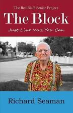 The Block : Just Live 'cuz You Can by Richard Seaman (2015, Paperback)