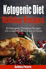 Ketogenic Diet Holiday Cookbook: 50 Healthy Ketogenic Christmas Recipes