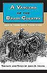 A Vaquero of the Brush Country : The Life and Times of John D. Young by J....