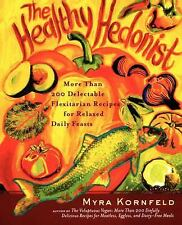 The Healthy Hedonist : More Than 200 Delectable Flexitarian Recipes for...