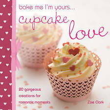 Bake Me I'm Yours - Cupcake Love - 20 Gorgeous Creations  For Romantics - New