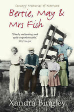 Bertie, May and Mrs Fish: Country Memories of Wartime, Xandra Bingley