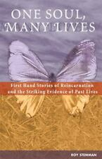 One Soul, Many Lives: First Hand Stories of Reincarnation and the Striking Evide