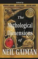 The Mythological Dimensions of Neil Gaiman by Jessica Burke, Kristine Larsen...