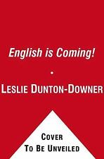 The English is Coming!: How One Language is Sweeping the World, Dunton-Downer, L