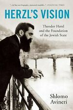 Herzl's Vision : Theodor Herzl and the Foundation of the Jewish State by...