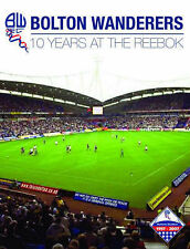 Bolton Wanderers: 10 Years at the Reebok Very Good Book