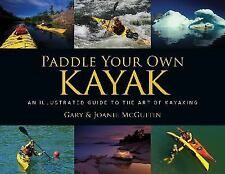 Paddle Your Own Kayak : An Illustrated Guide to the Art of Kayaking by Gary...