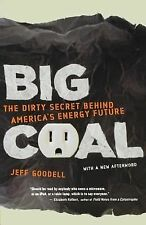 Big Coal: The Dirty Secret Behind America's Energy Future by Goodell, Jeff