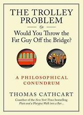The Trolley Problem, or Would You Throw the Fat Man off the Bridge? : A...