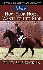 More How Your Horse Wants You to Ride: Advanced Basics, The Fun Begins (Howell E