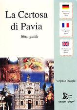 LA CERTOSA DI PAVIA. LIBRO GUIDA - ITALIANO, INGLESE, FRANCESE, TEDESCO