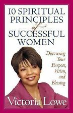 10 Spiritual Principles of Successful Women: Discovering Your Purpose, Vision, a