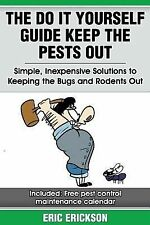 The Do It Yourself Guide Keep the Pests Out : Simple, Inexpensive Solutions...