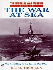 The Imperial War Museum Book of the War at Sea: The Royal Navy in the Second Wor
