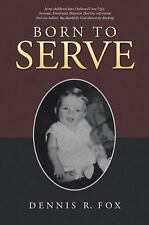 Born to Serve by Dennis R. Fox (2015, Hardcover)