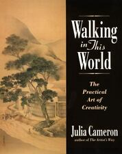 Walking in This World: The Practical Art of Creativity by Cameron, Julia