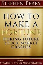 How to Make a Fortune During Future Stock Market Crashes with Strategic Stock...
