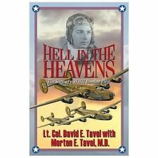Hell in the Heavens : The Saga of a Wwii Bomber Pilot by Tavel and Lt. David...