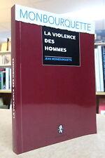 LA VIOLENCE DES HOMMES. PAR JEAN MONBOURQUETTE.