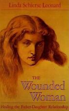 The Wounded Woman: Healing the Father-Daughter Relationship Leonard, Linda Schi