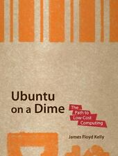Ubuntu on a Dime: The Path to Low-Cost Computing - Acceptable - Floyd Kelly, Jam