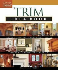 Trim Idea Book: Walls*Ceilings*Doorways*Windows*Stairs*Built-Ins (Taunton Home I