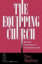 The Equipping Church : Serving Together to Transform Lives by Sue Mallory...