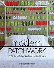 Modern Patchwork : 12 Quilts to Take You Beyond the Basics by Elizabeth Hart…
