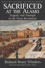 Sacrificed at the Alamo: Tragedy and Triumph in the Texas Revolution (-ExLibrary