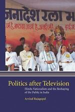 Politics after Television : Hindu Nationalism and the Reshaping of the Public...